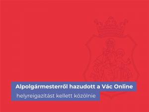 Alpolgármesterről hazudott a Vác Online – helyreigazítást kellett közölnie